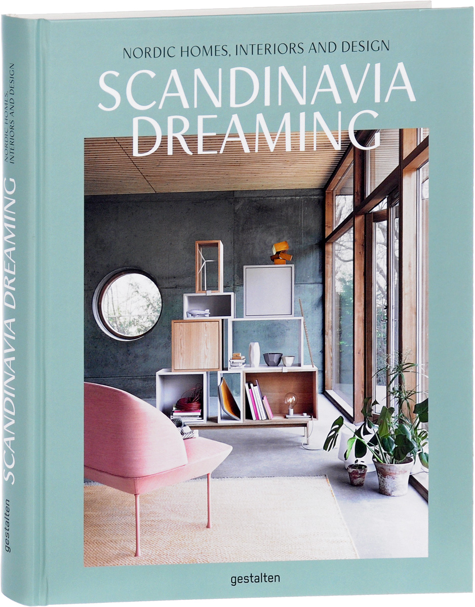 Scandinavia Dreaming: Nordic Homes, Interiors and Design solvi dos santos laura gutman hanhivaara baltic homes inspirational interiors from northern europe