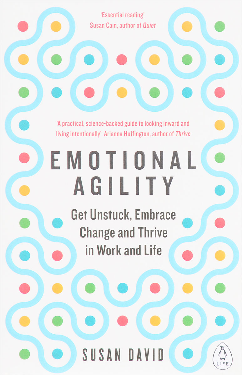 Emotional Agility: Get Unstuck, Embrace Change and Thrive in Work and Life randy pennington make change work staying nimble relevant and engaged in a world of constant change