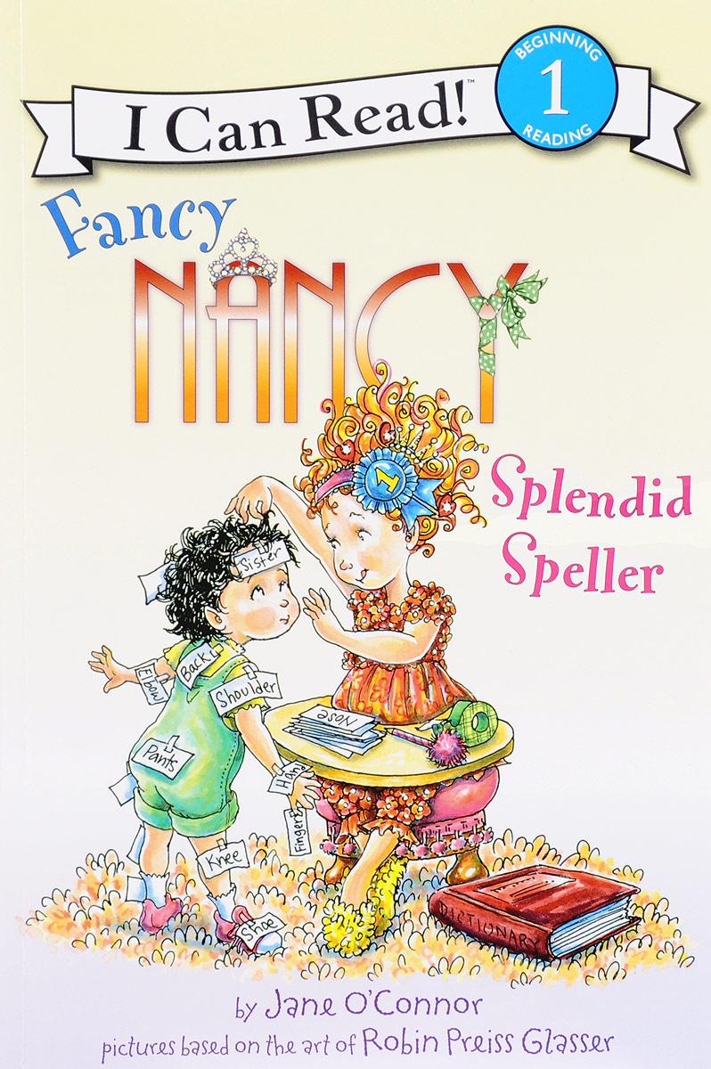Fancy Nancy: Splendid Speller (I Can Read Book 1) fancy nancy pajama day level 1