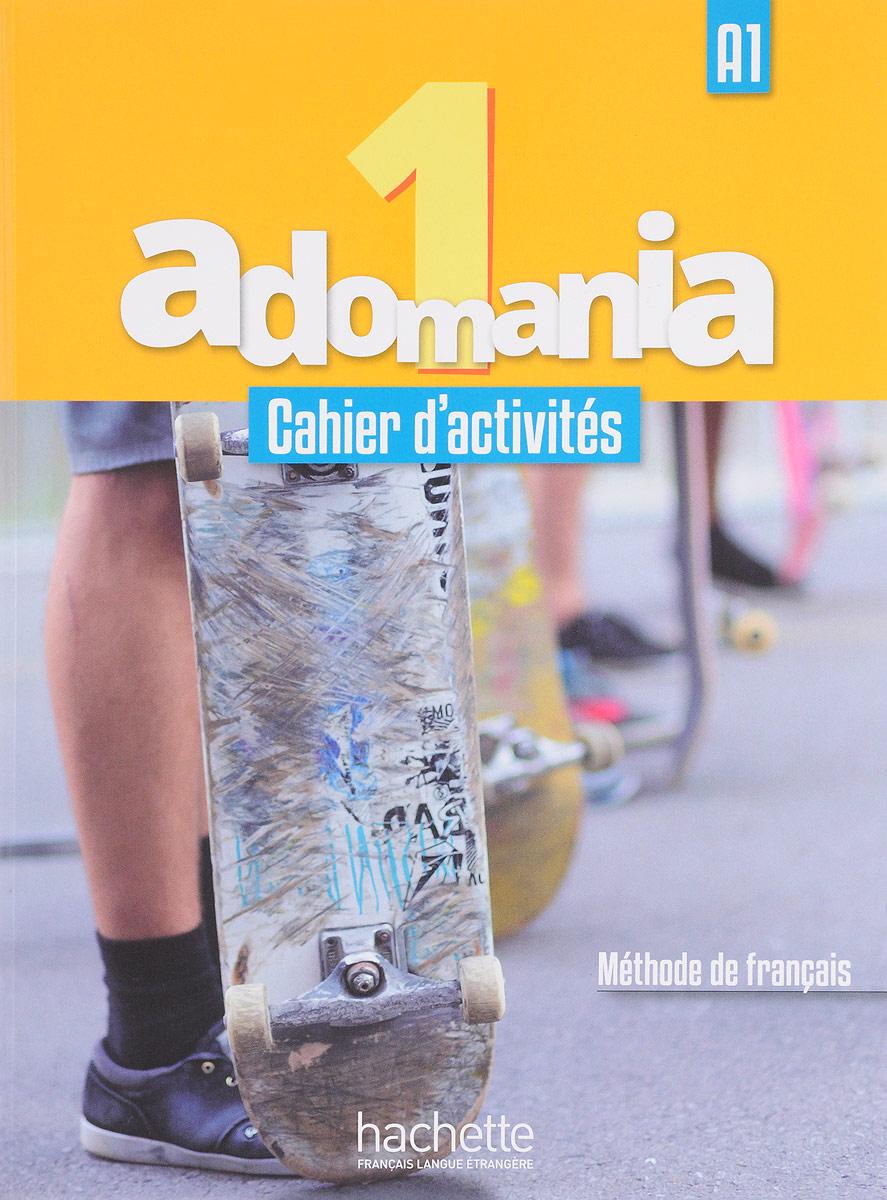 Adomania 1: Cahier d'activites (+ CD) григорьева е горбачева е лисенко м objectif cahier d activites франц яз сборник упр 10 11 кл баз ур уч пос