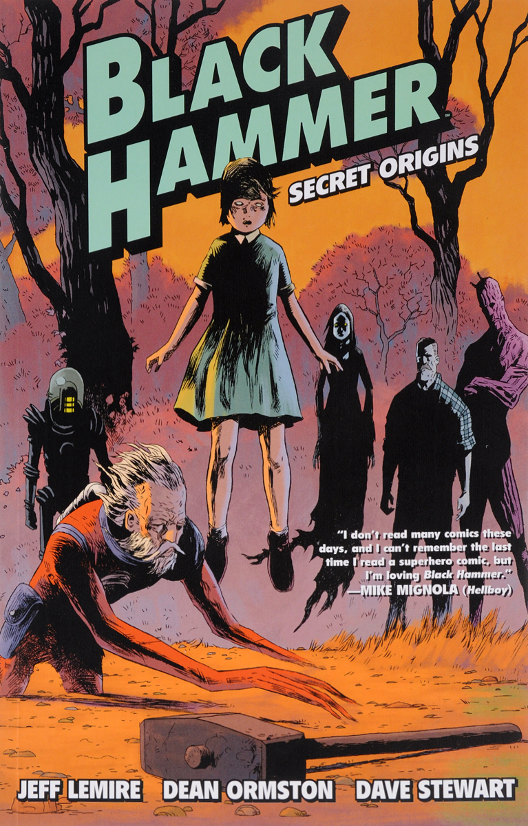 Black Hammer: Volume 1 super weird heroes outrageous but real