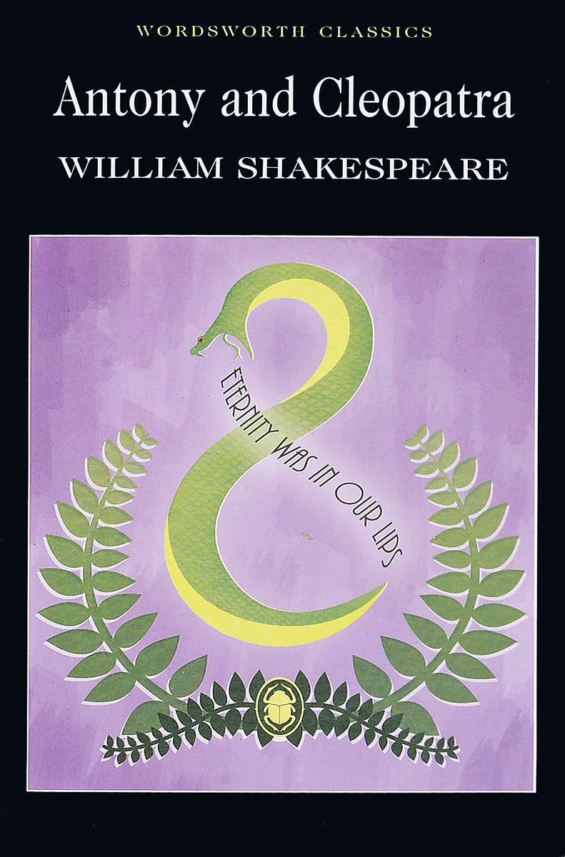 Antony and Cleopatra Antony and Cleopatra is one of Shakespeare's greatest tragedies:...