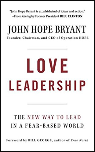 Love Leadership: The New Way to Lead in a Fear-Based World a climate of fear