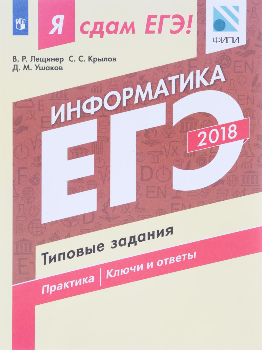 В. Р. Лещинер, С. С. Крылов, Д. М. Ушаков ЕГЭ-2018. Информатика. Типовые задания