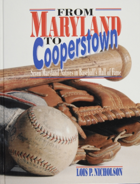 From Maryland to Cooperstown: Seven Maryland Natives in Baseballs Hall of Fame