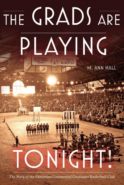 The Grads Are Playing Tonight!: The Story of the Edmonton Commercial Graduates Basketball Club