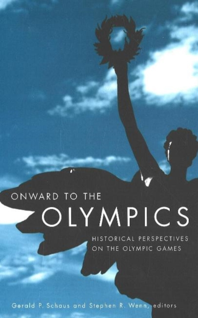 Onward to the Olympics: Historical Perspectives on the Olympic Games clio in the italian garden – twenty–first century studies in historical methods and theoretical perspectives