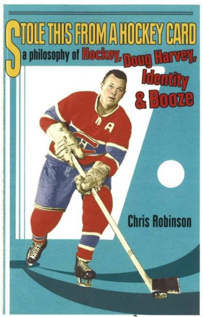 Stole This From A Hockey Card: A Philosophy of Hockey, Doug Harvey, Identity & Booze