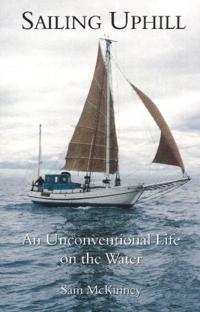 Sailing Uphill: An Unconventional Life on the Water life on the mississippi