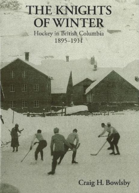 Knights of Winter: Hockey in British Columbia, 1895-1911