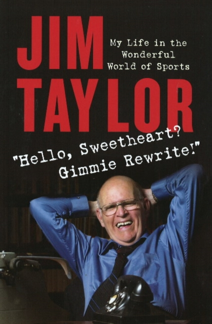 Hello, Sweetheart? Gimme Rewrite!: My Life in the Wonderful World of Sports the woman who stole my life