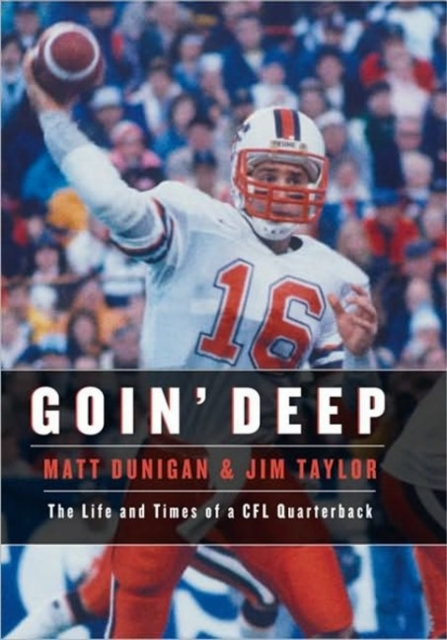 Goin Deep: The Life & Times of a CFL Quarterback