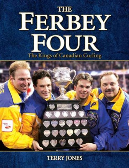 Ferbey Four, The: The Kings of Canadian Curling