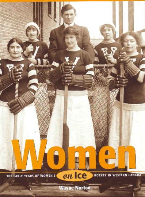 Women on Ice: The Early Years of Womens Hockey in Western Canada