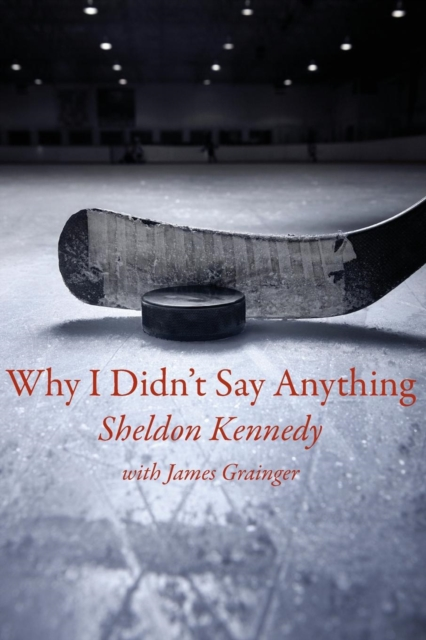 Why I Didnt Say Anything: The Sheldon Kennedy Story