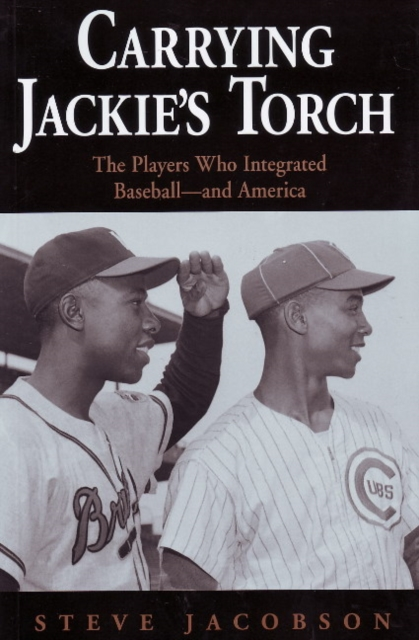 Carrying Jackies Torch: The Players Who Integrated Baseball--And America
