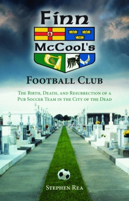 Finn McCools Football Club: The Birth, Death, and Resurrection of a Pub Soccer Team in the City of the Dead resurrection man vol 2 a matter of death and life the new 52