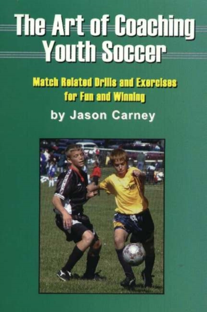 Art of Coaching Youth Soccer: Match Related Drills & Exercises for Fun & Winning