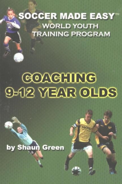 Soccer Made Easy: Coaching 9-12 Year Olds