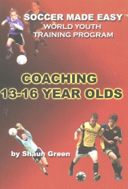 Soccer Made Easy: Coaching 13-16 Year Olds