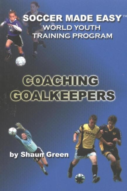 Soccer Made Easy: Coaching Goalkeepers
