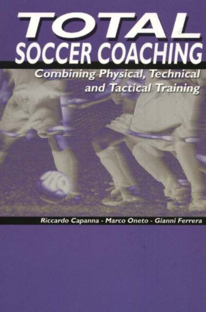 Total Soccer Coaching: Combing Physical, Technical & Tactical Training soccer smart first touches developing the skillful player