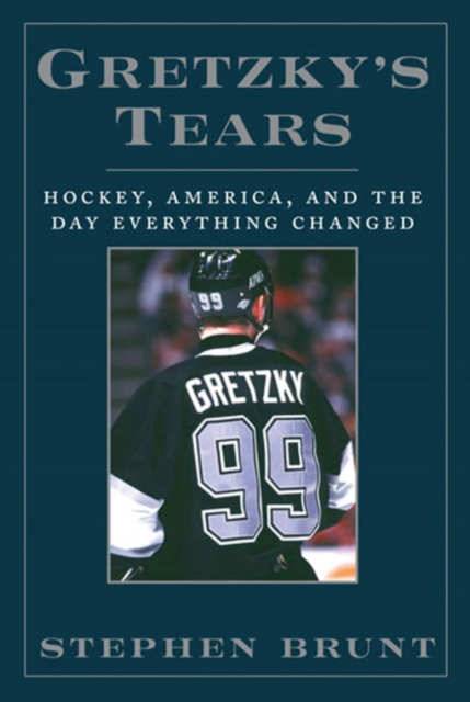 Gretzkys Tears: Hockey, America and the Day Everything Changed