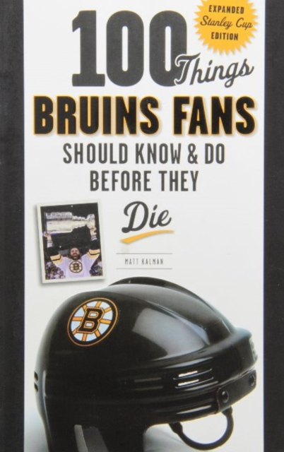 100 Things Bruins Fans Should Know & Do Before They Die 100 things bruins fans should know