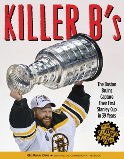 Killer Bs: The Incredible Story of the 2011 Stanley Cup Champion Boston Bruins