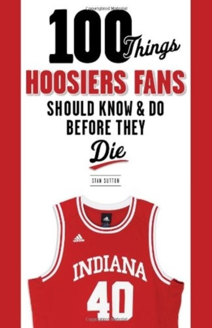 100 Things Hoosiers Fans Should Know & Do Before They Die 100 things bruins fans should know