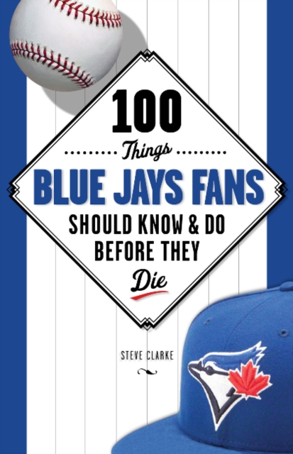 100 Things Blue Jays Fans Should Know & Do Before They Die seeing things as they are