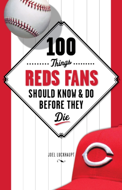100 Things Reds Fans Should Know & Do Before They Die seeing things as they are
