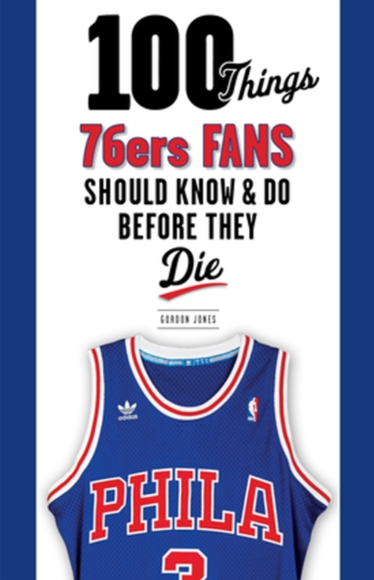 100 Things 76ers Fans Should Know & Do Before They Die me before you