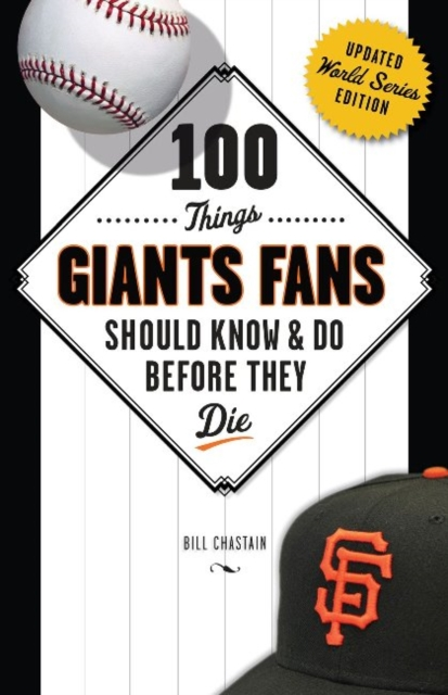 100 Things Giants Fans Should Know & Do Before They Die ten things we did and probably shouldn t have