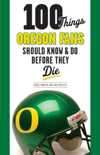 100 Things Oregon Fans Should Know & Do Before They Die seeing things as they are