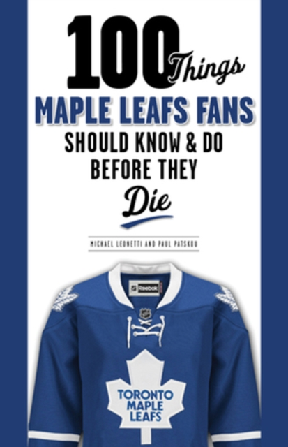 100 Things Maple Leafs Fans Should Know & Do Before They Die these foolish things