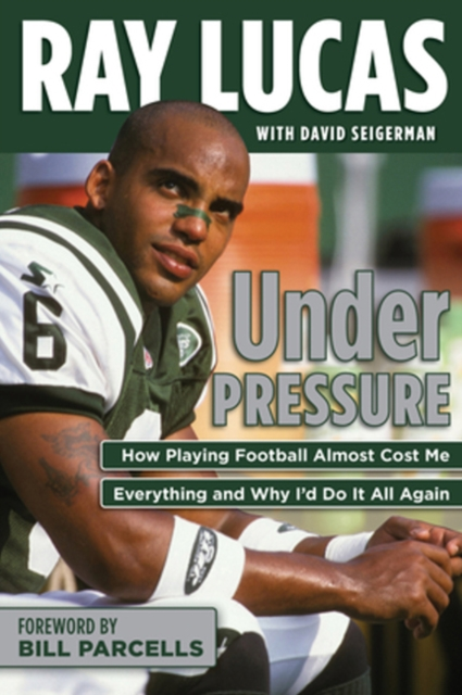 Under Pressure: How Playing Football Almost Cost Me Everything and Why Id Do It All Again
