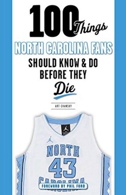 100 Things North Carolina Fans Should Know & Do Before They Die roy a the god of small things