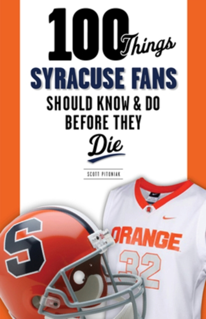 100 Things Syracuse Fans Should Know & Do Before They Die 100 things bruins fans should know