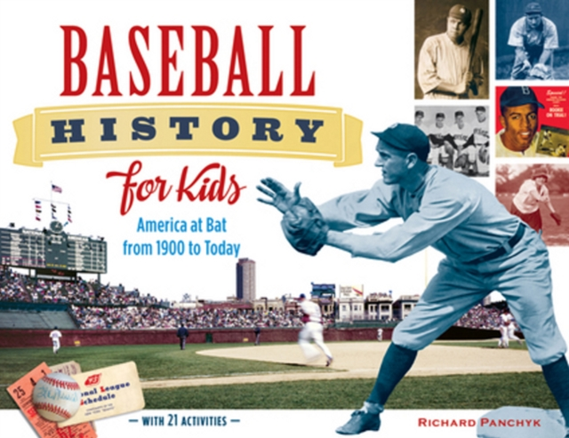 Baseball History for Kids: America at Bat from 1900 to Today, with 19 Activities baseball history for kids america at bat from 1900 to today with 19 activities