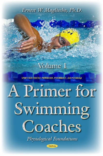 Primer for Swimming Coaches: Volume 1: Physiological Foundations