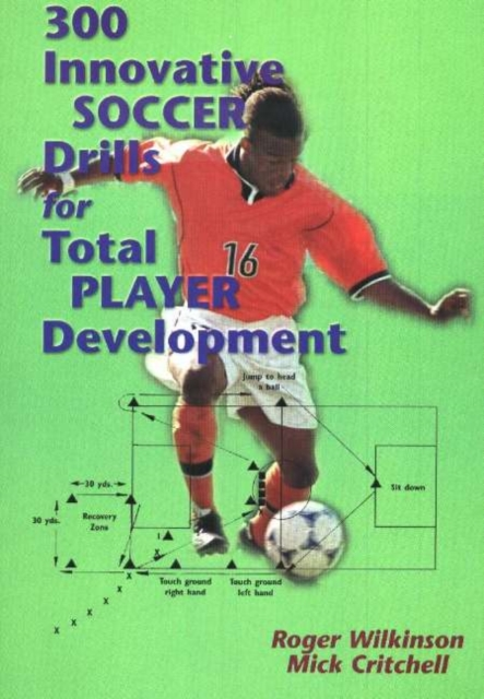 300 Innovative Soccer Drills for Total Player Development soccer smart first touches developing the skillful player