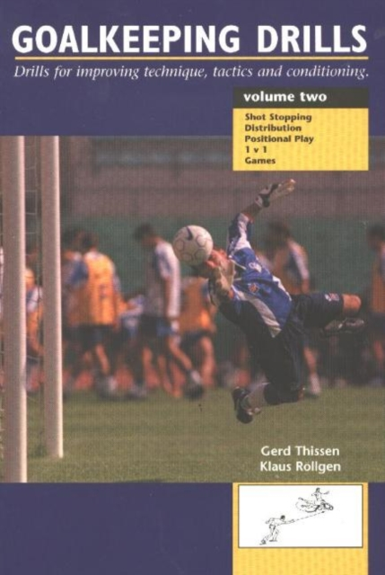Goalkeeping Drills, Volume Two: Drills for Improving Technique, Tactics & Conditioning