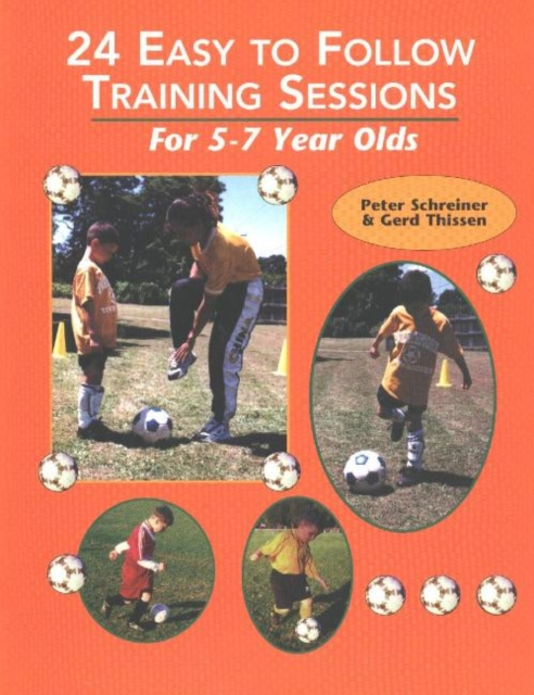 24 Easy to Follow Training Sessions: For 5-7 Year Olds