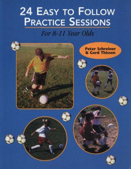 24 Easy to Follow Practice Sessions: For 8-11 Years Olds