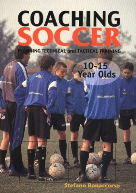 Coaching Soccer -- 10-15 Year Olds: Planning Technical & Tactical Training