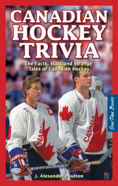 Canadian Hockey Trivia: The Facts, Stats and Strange Tales of Canadian Hockey