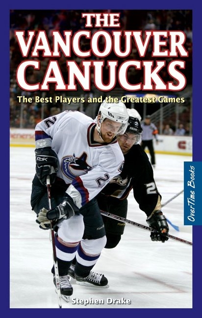 Vancouver Canucks: The Best Players & the Greatest Games