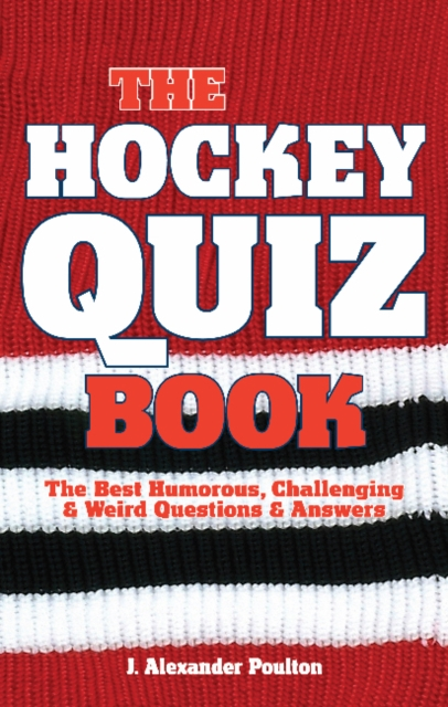 Hockey Quiz Book, The: The Best Humorous, Challenging & Weird Questions & Answers match of the day quiz book