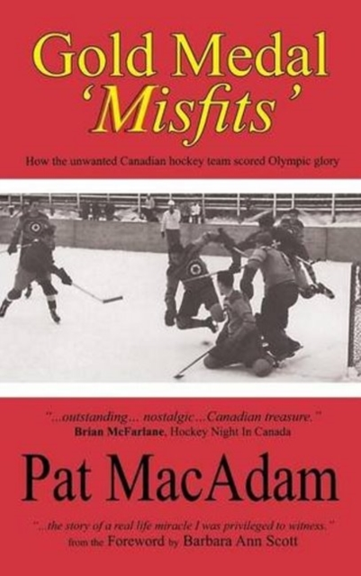 Gold Medal Misfits: How the Unwanted Canadian Hockey Team Scored Olympic Glory